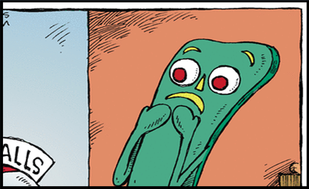 What in the World Has Gumby So Scared, Darnit?