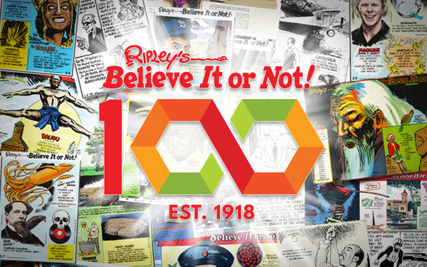 Can you believe 'Ripley's' is 100? Yes. Yes, you can.
